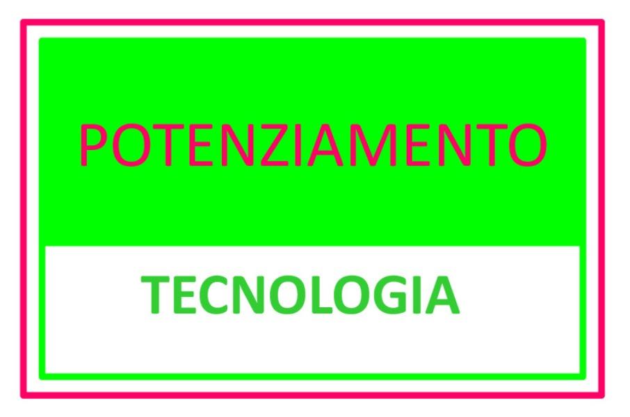 POTENZIAMENTO di TECNOLOGIA
